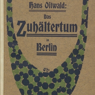 "Hans Ostwald: ""Das Zuhältertum in Berlin"". Aus: Großstadtdokumente."